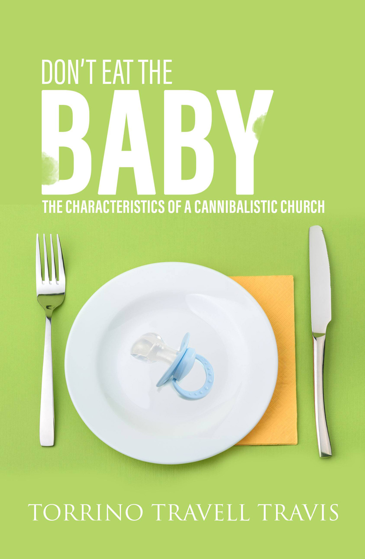 Don't Eat The Baby by Torrino Travell Travis